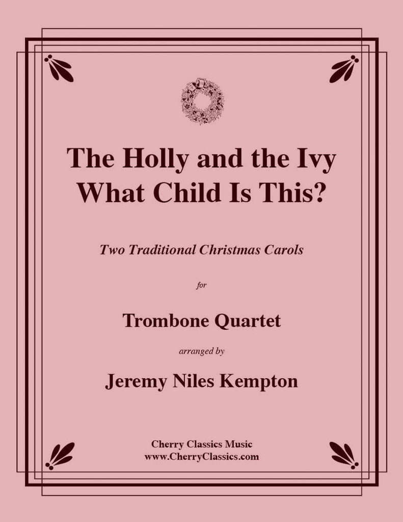 Traditional Christmas - Holly and the Ivy and What Child Is This for Trombone Quartet - Cherry Classics Music