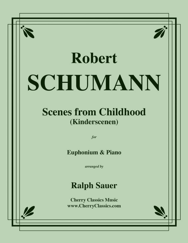 Schumann - Scenes From Childhood (Kinderscenen) for Euphonium and Piano - Cherry Classics Music