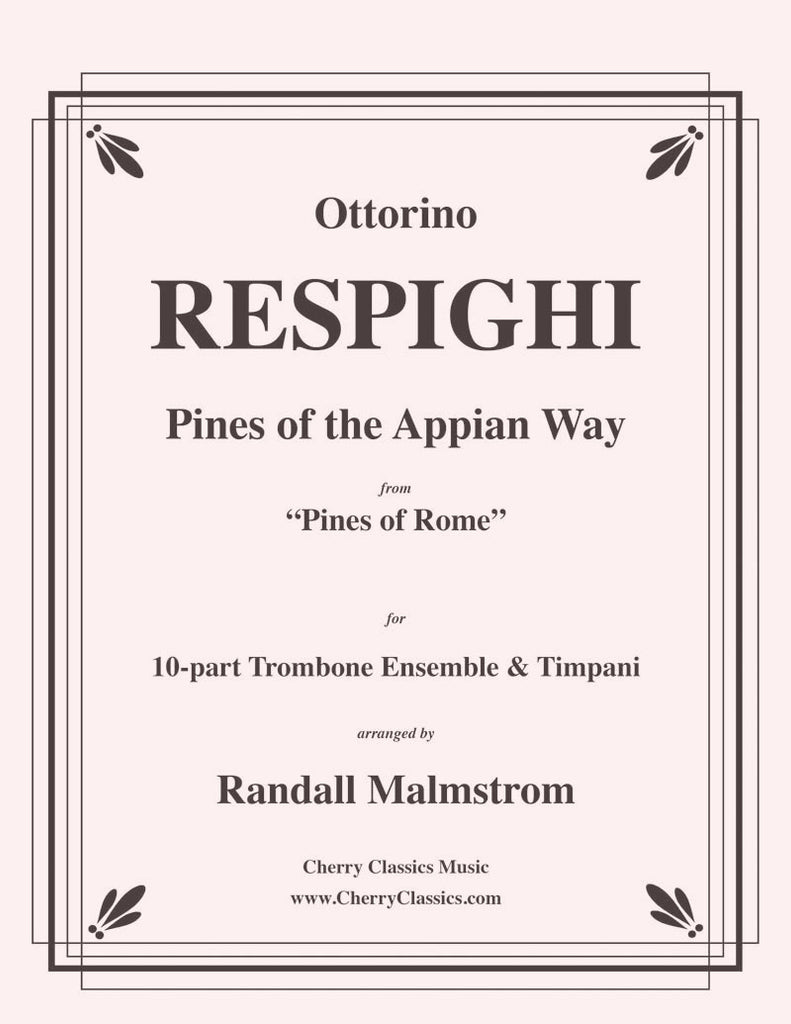 Respighi - Pines of the Appian Way from Pines of Rome for 10 Trombones and Timpani - Cherry Classics Music