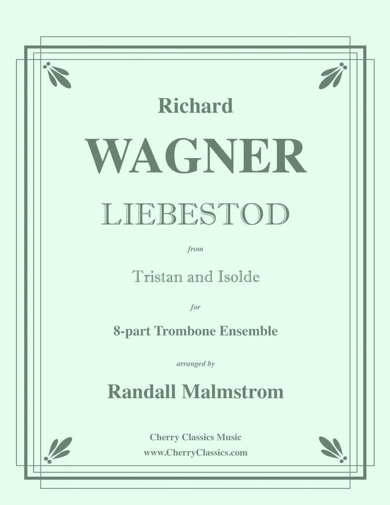 Wagner - Liebestod from Tristan and Isolde for Trombone Octet - Cherry Classics Music