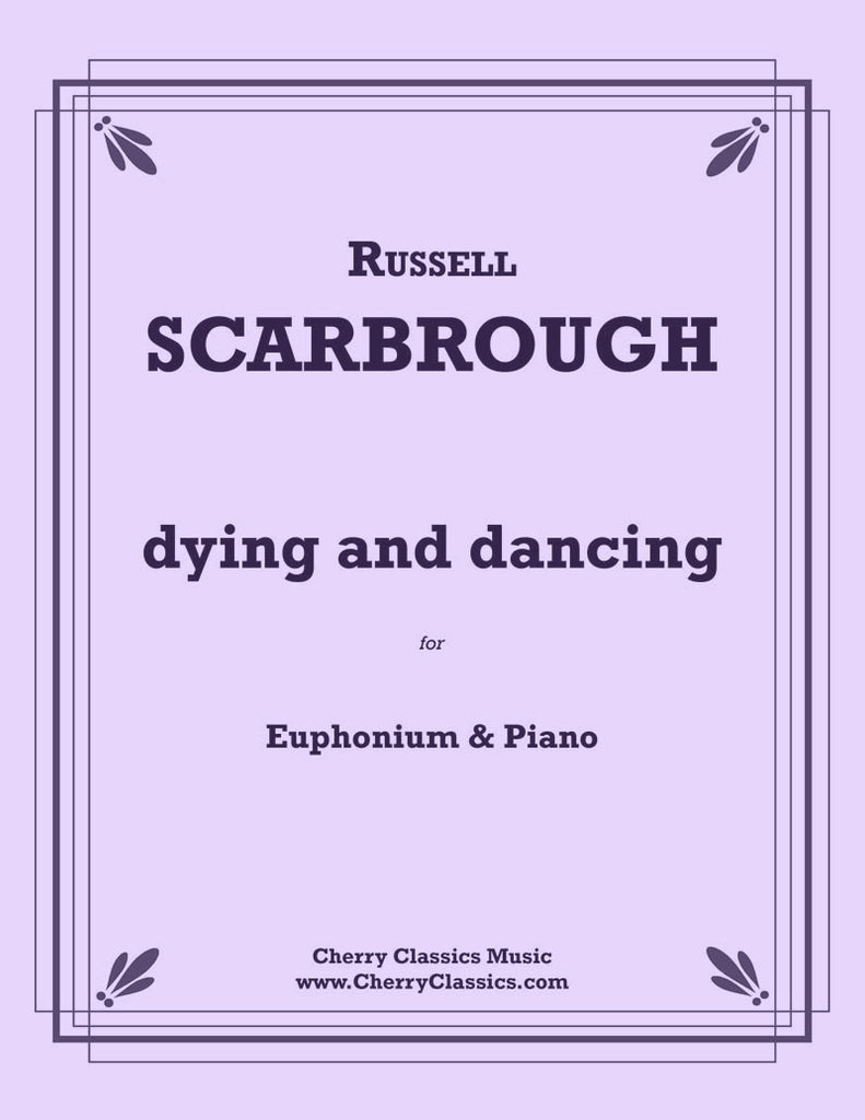 Scarbrough - Dying and Dancing for Euphonium and Piano - Cherry Classics Music