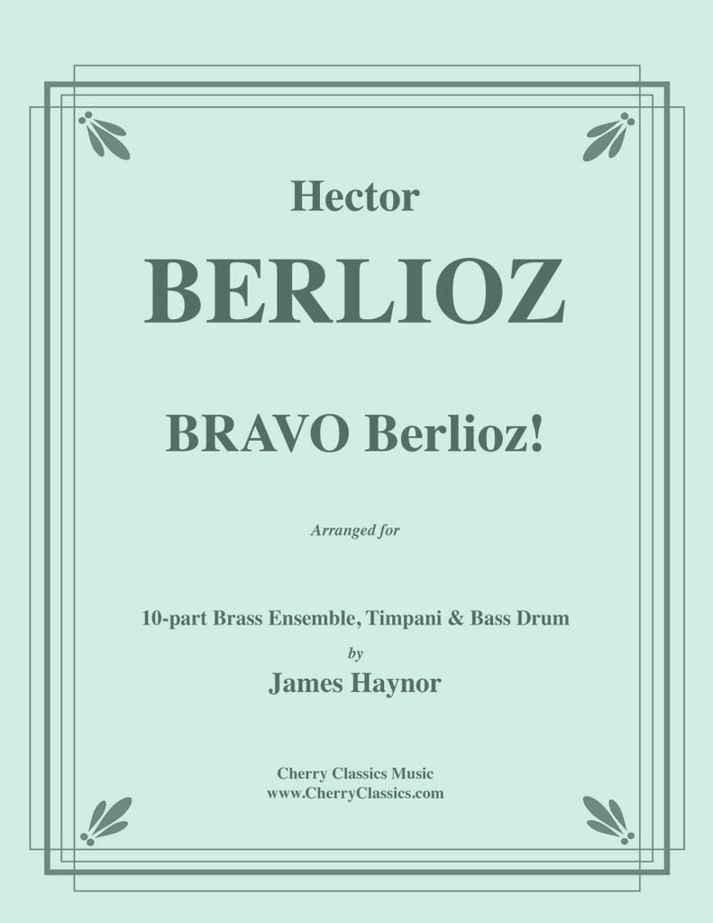 Berlioz - Bravo Berlioz! for 10-part Brass Ensemble w. Timpani & Bass Drum - Cherry Classics Music