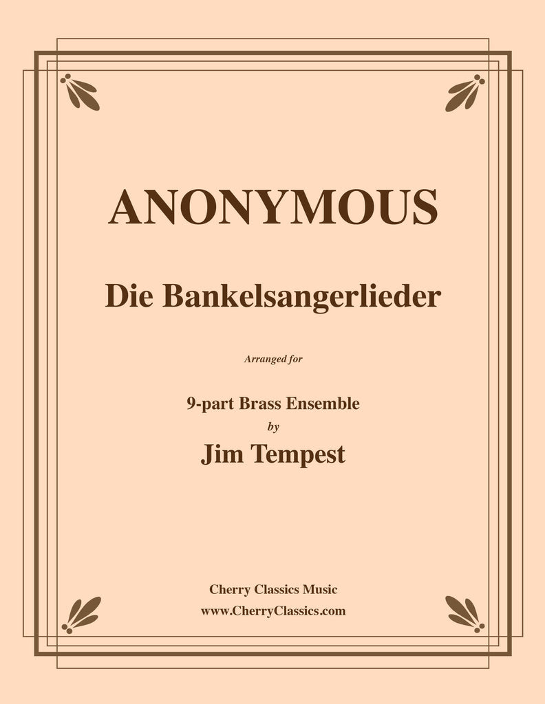 Anonymous - Die Bankelsangerlieder for 9-part Brass Ensemble - Cherry Classics Music