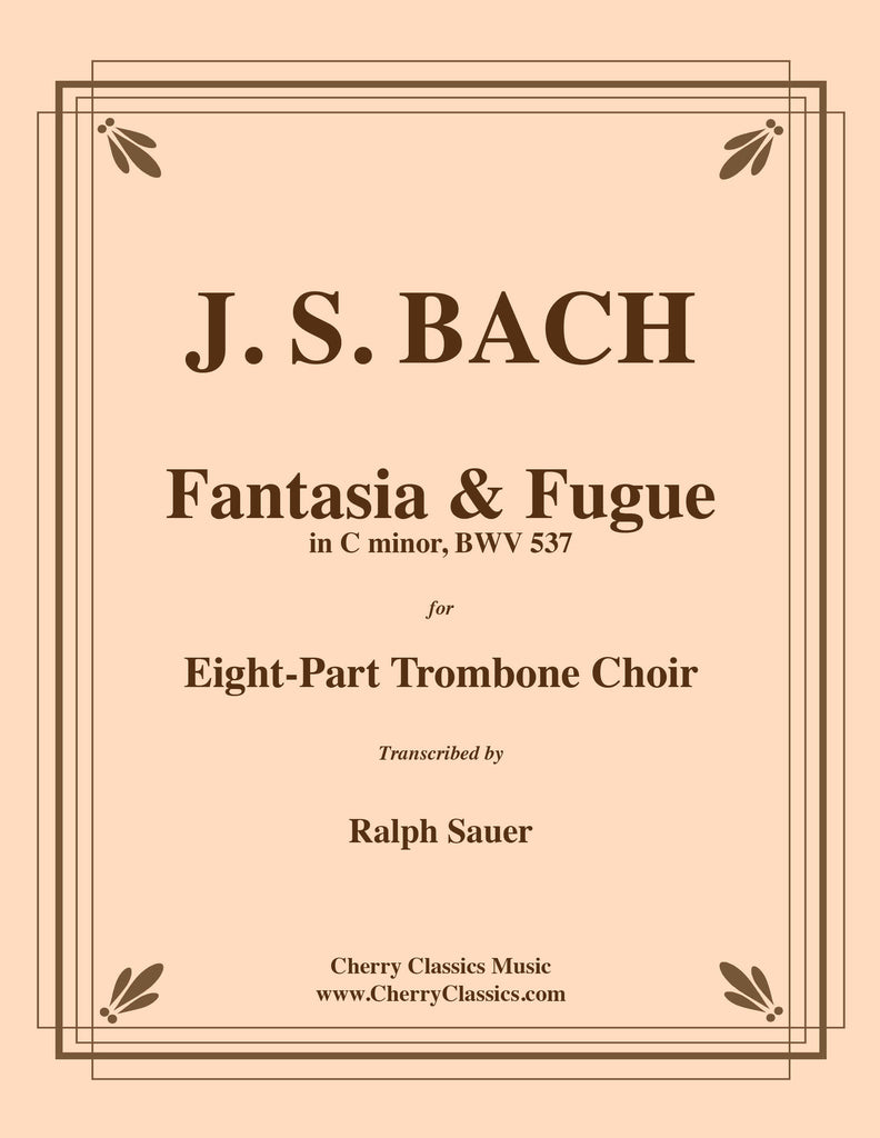 Bach - Fantasia & Fugue in C minor, BWV 537 for Eight-Part Trombone Choir - Cherry Classics Music