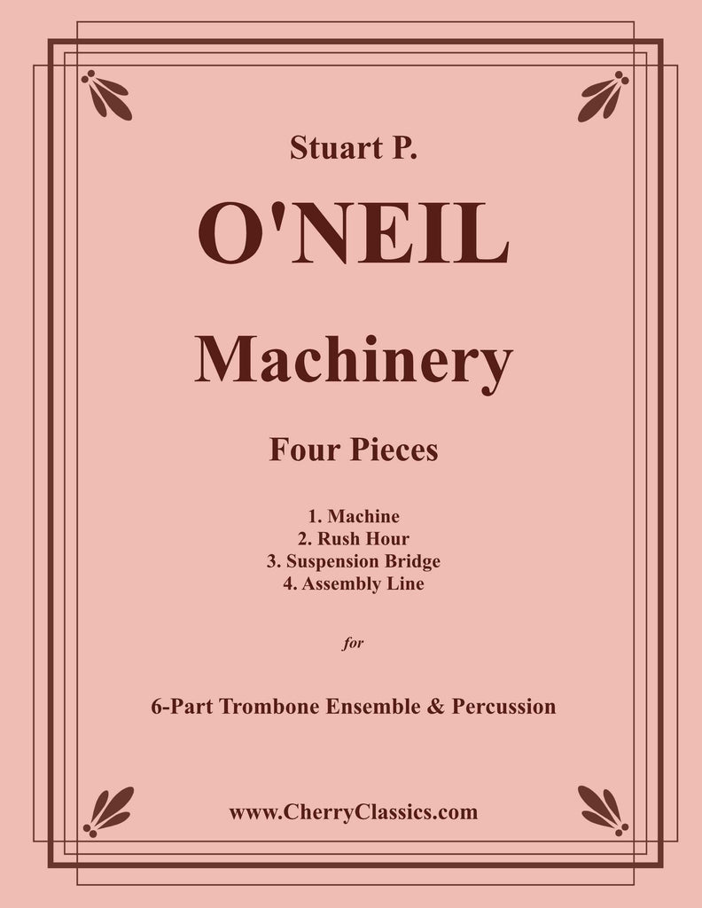 O'Neil - Machinery, 4 pieces for 6-part Trombone Ensemble and Percussion - Cherry Classics Music