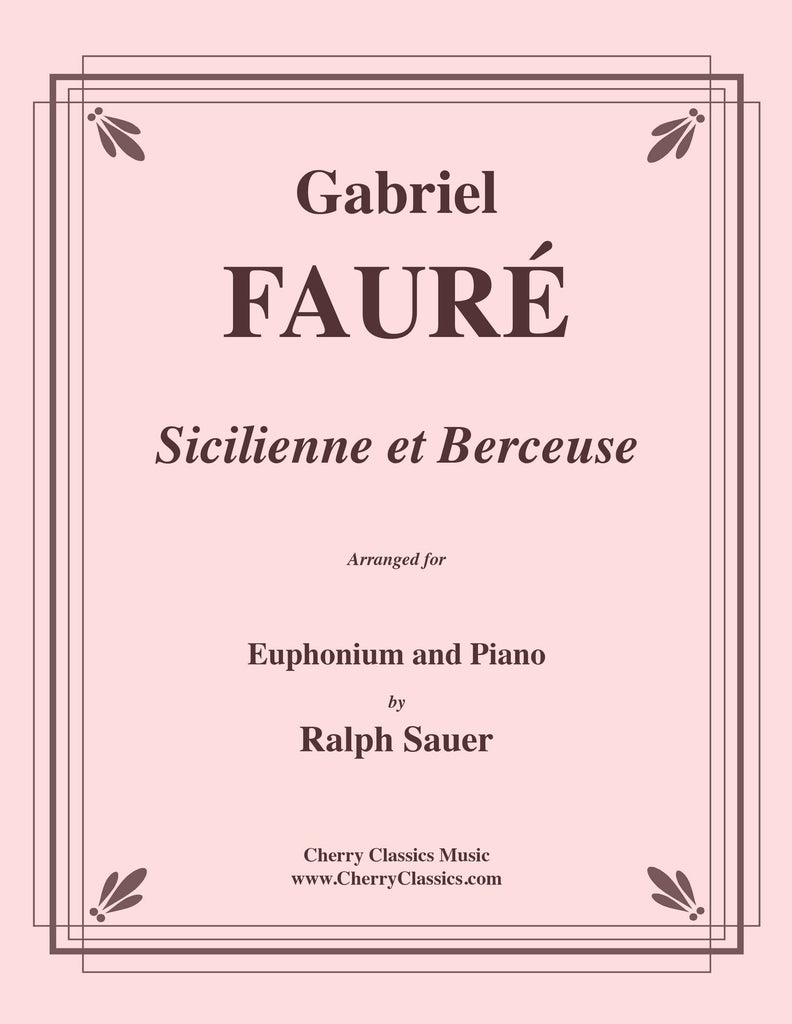 Fauré - Sicilienne and Berceuse for Euphonium and Piano - Cherry Classics Music