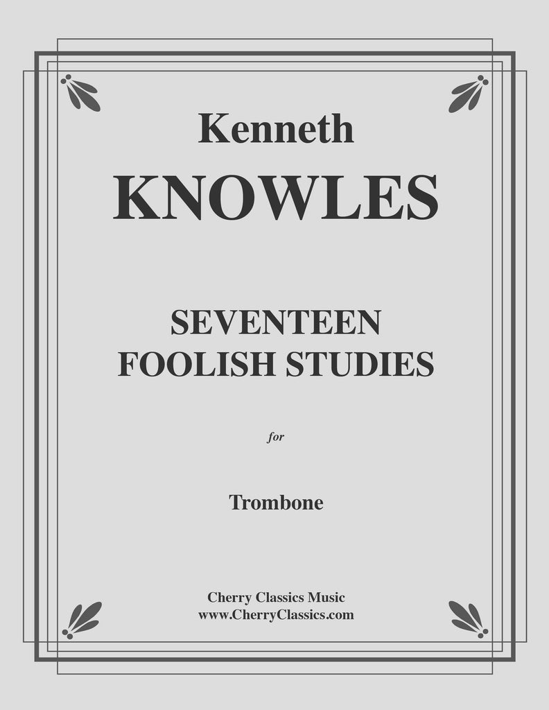 Knowles - Seventeen Foolish Studies for Trombone - Cherry Classics Music