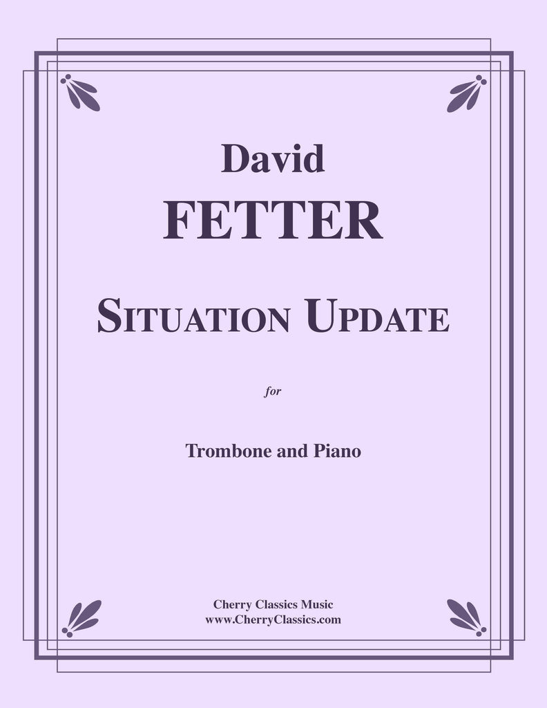 Fetter - Situation Update - Suite for Tenor Trombone and Piano - Cherry Classics Music