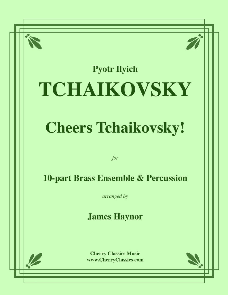 Tchaikovsky - Cheers Tchaikovsky! for 10-part Brass Ensemble, Timpani & Percussion - Cherry Classics Music