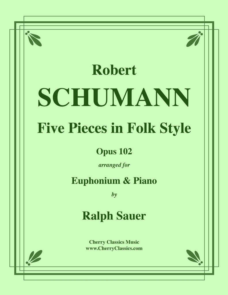 Schumann - Five Pieces in Folk Style, Opus 102 for Euphonium and Piano - Cherry Classics Music