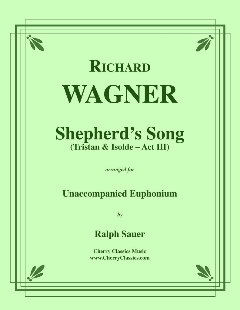 Wagner - Shepherd's Song from Tristan & Isolde for Unaccompanied Euphonium - Cherry Classics Music