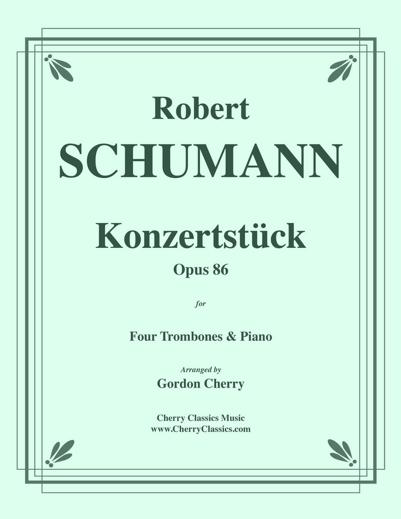 Schumann - Konzertstück, (Concert Piece) Opus. 86 for Four Trombones and Piano - Cherry Classics Music