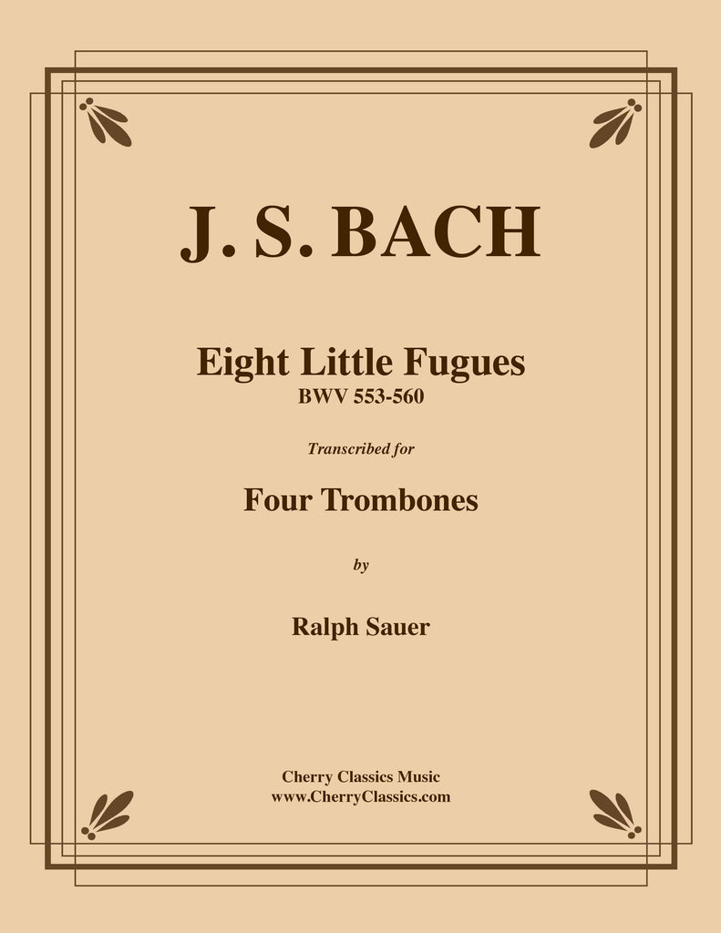 Bach - Eight Little Fugues for Four Trombones BWV 553-560 - Cherry Classics Music