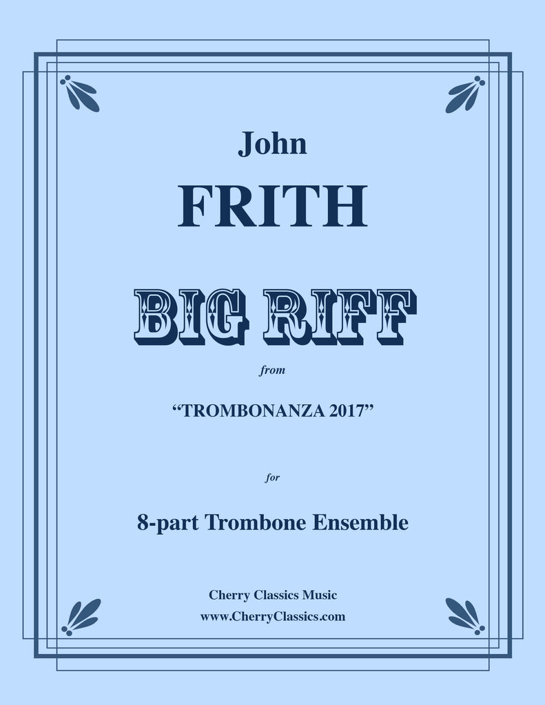 "Frith - BIG RIFF for 8-part Trombone Ensemble from ""Trombonanza 2017"" - Cherry Classics Music"