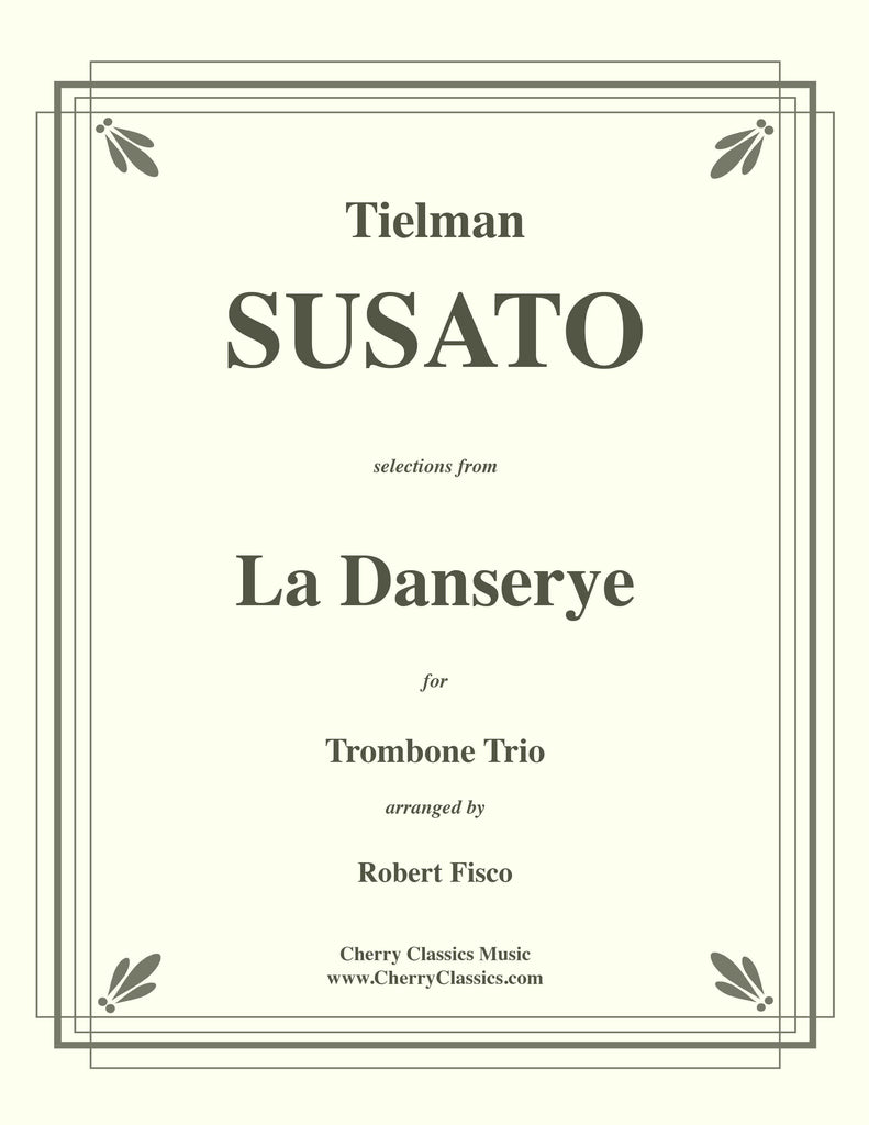 Susato - Selections from La Danserye (Dance Suite) for Trombone Trio - Cherry Classics Music