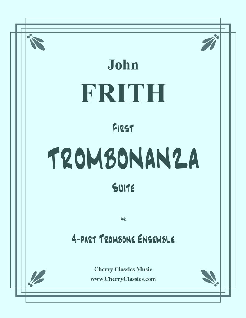 Frith - First TROMBONANZA Suite for 4-part Trombone Ensemble - Cherry Classics Music