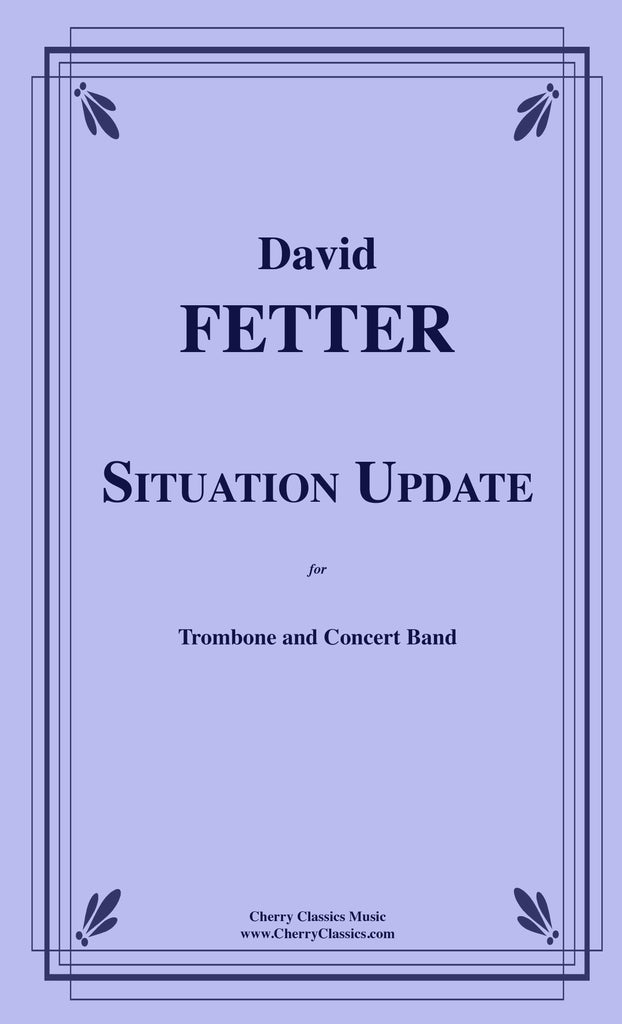 Fetter - Situation Update - Suite for Tenor Trombone and Band - Cherry Classics Music
