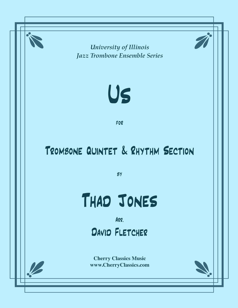 "Jones - ""Us"" for Jazz Trombone Quintet and Rhythm Section - Cherry Classics Music"