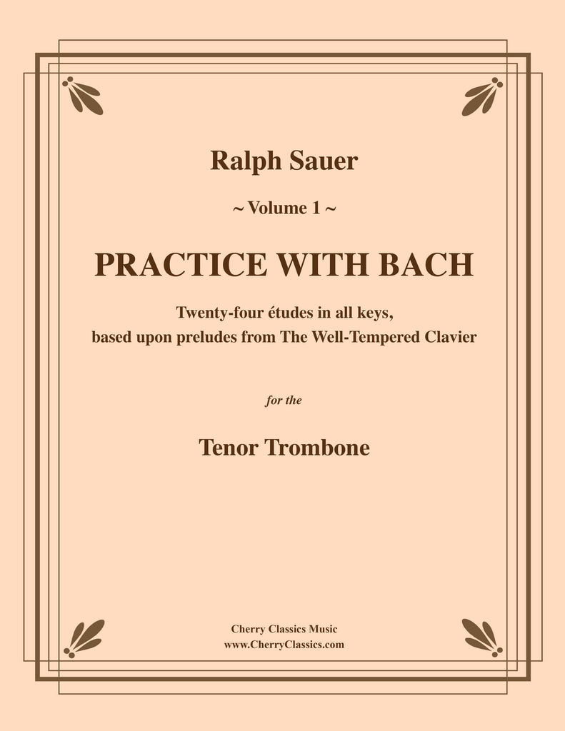 Sauer - Practice With Bach for the Tenor Trombone, Volume I - Cherry Classics Music