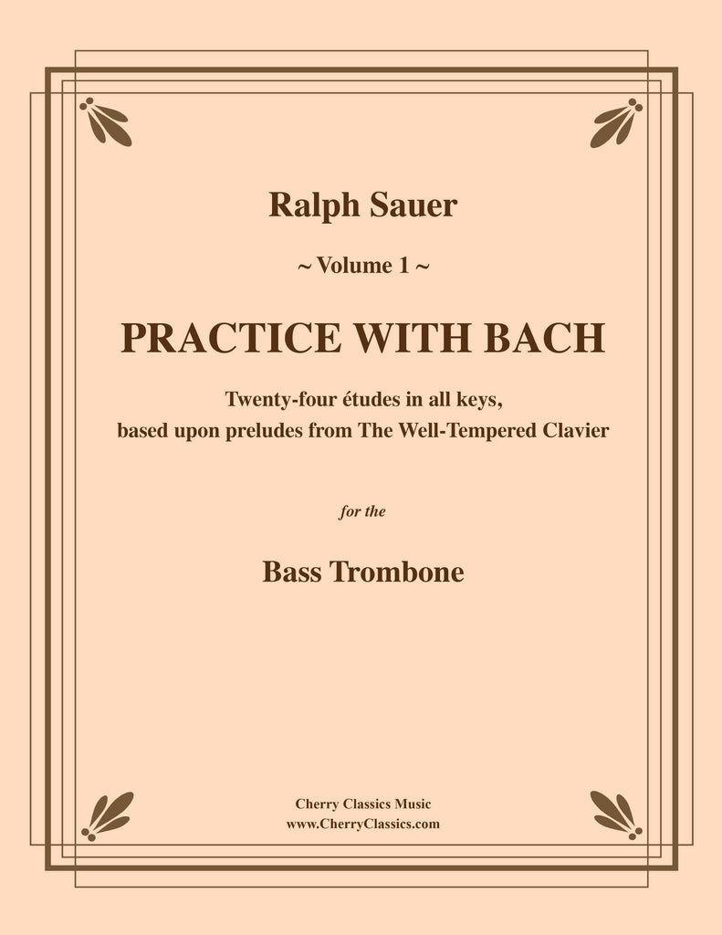 Sauer - Practice With Bach for the Bass Trombone, Volume I - Cherry Classics Music