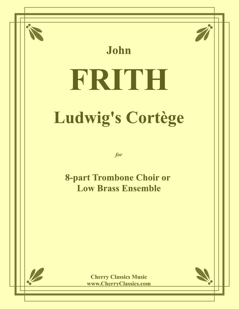 Frith - Ludwig's Cortege for 8-part Low Brass Ensemble - Cherry Classics Music