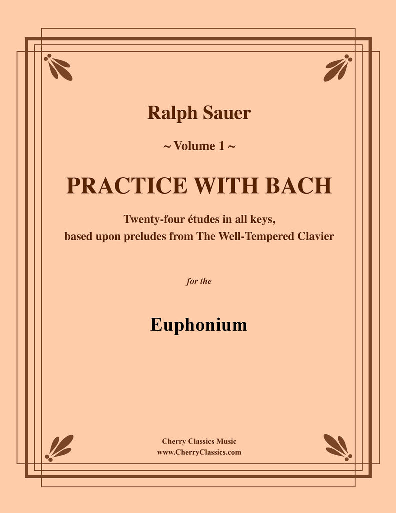Sauer - Practice With Bach for the Euphonium, Volume I - Cherry Classics Music