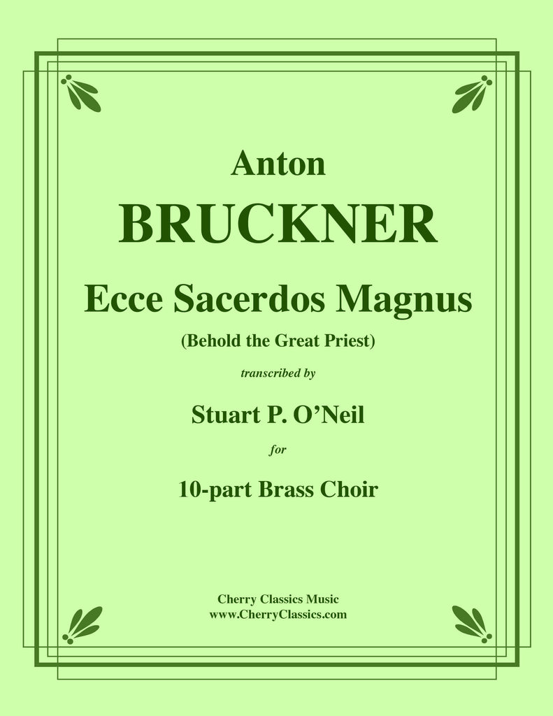 Bruckner - Ecce Sacerdos Magnus for 10-part Brass Choir - Cherry Classics Music
