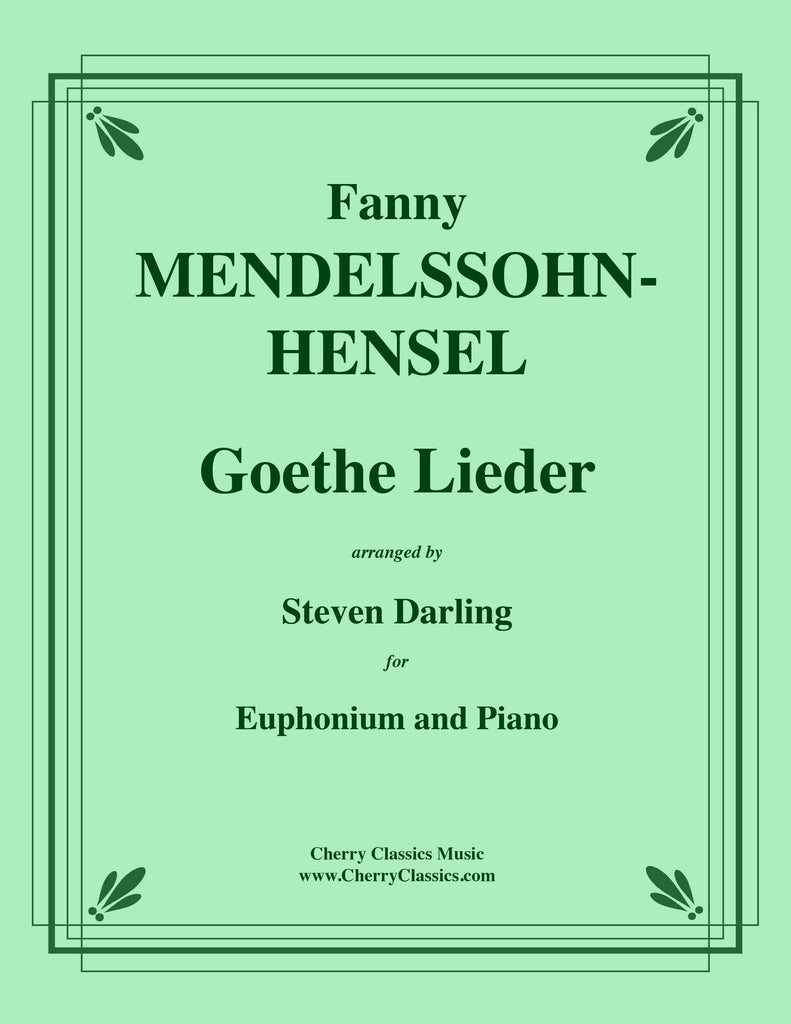 Mendelssohn-Hensel - Goethe Lieder for Euphonium and Piano - Cherry Classics Music
