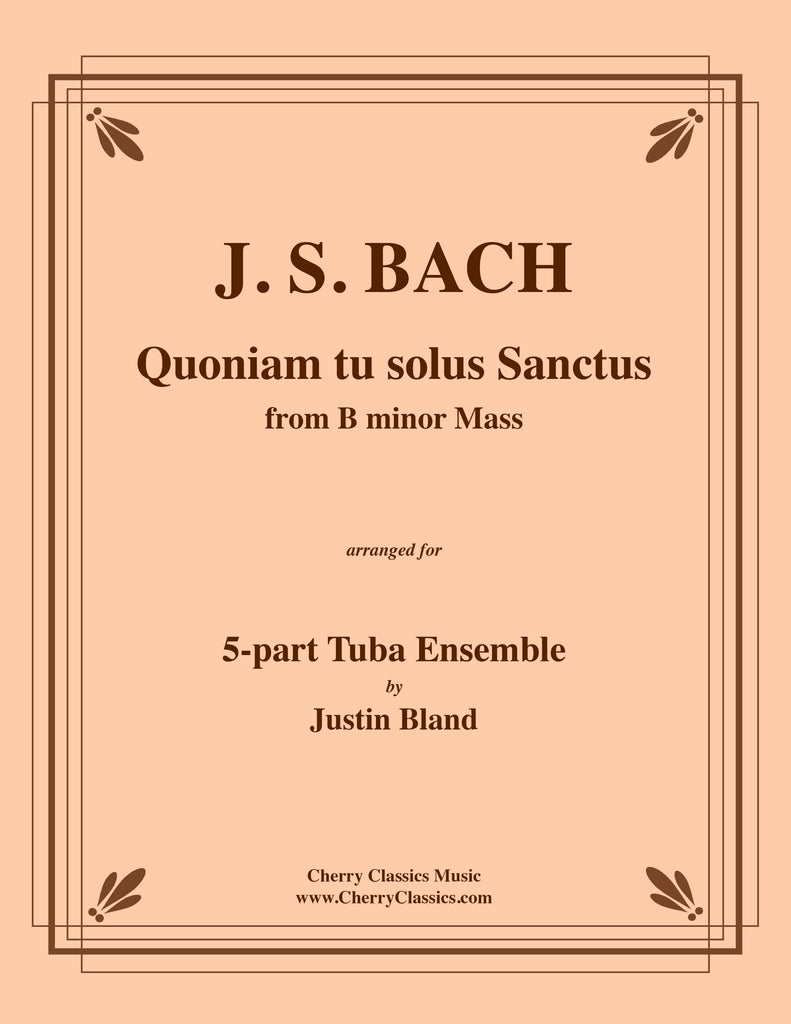 Bach - Quoniam tu solus Sanctus for 5-part Tuba Ensemble - Cherry Classics Music