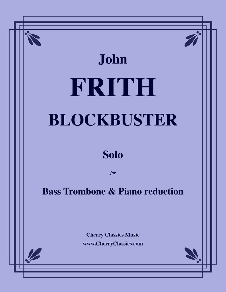 Frith - Blockbuster for Bass Trombone and Piano reduction - Cherry Classics Music