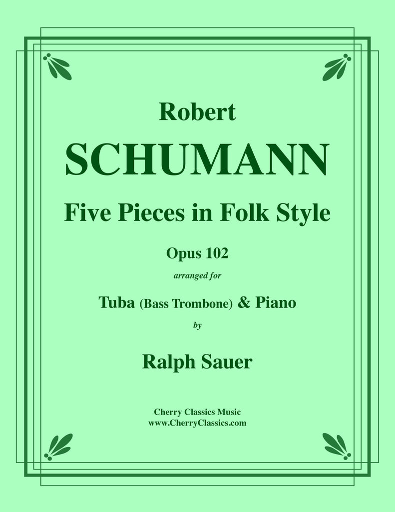 Schumann - Five Pieces in Folk Style, Opus 102 for Tuba or Bass Trombone and Piano - Cherry Classics Music