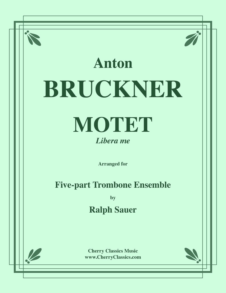 Bruckner - MOTET: Libera Me for 5-part Trombone Ensemble - Cherry Classics Music