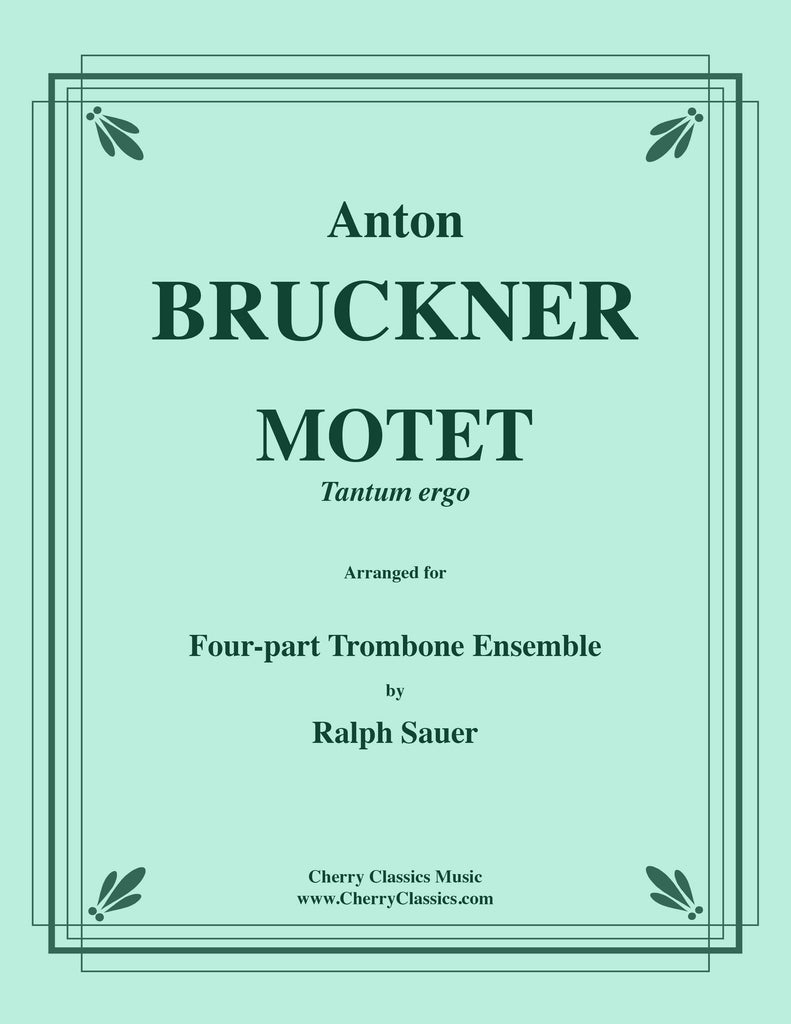 Bruckner - Tantum Ergo for Four-part Trombone Ensemble - Cherry Classics Music