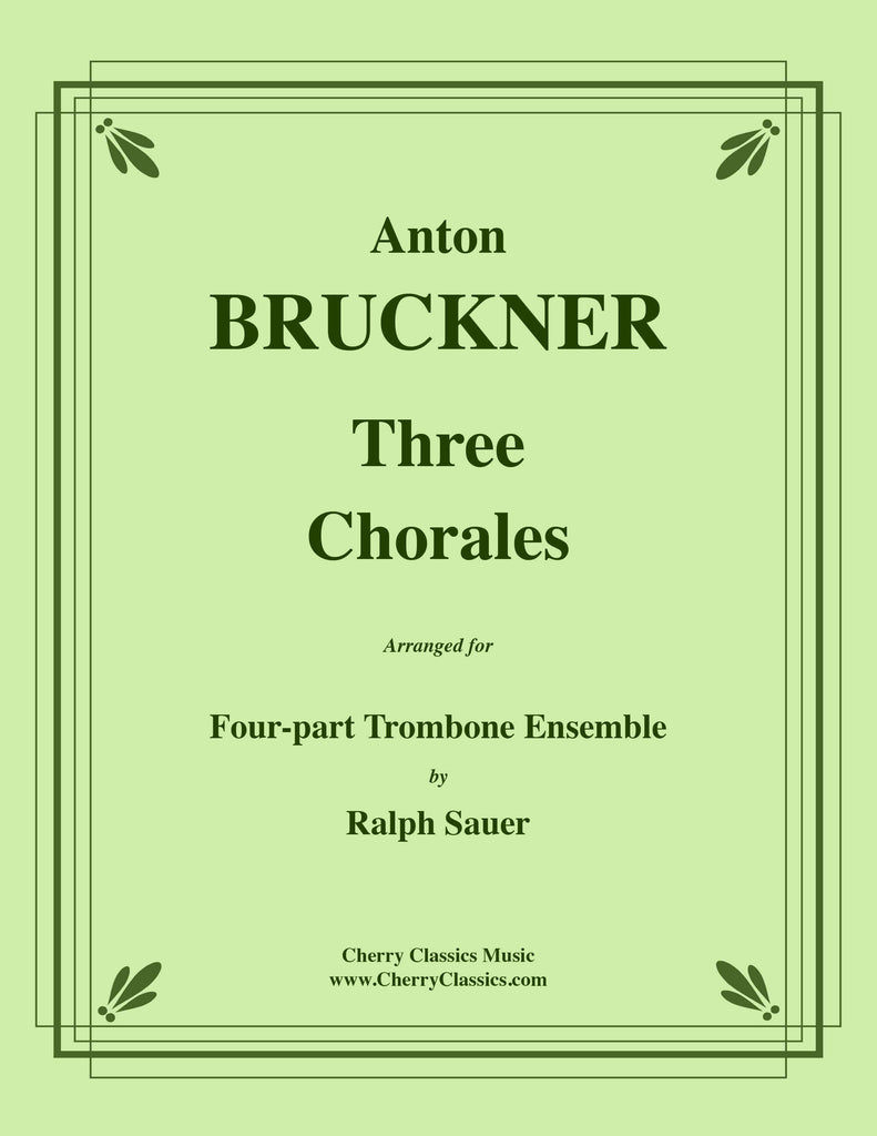 Bruckner - Three Chorales for 4-part Trombone Ensemble - Cherry Classics Music