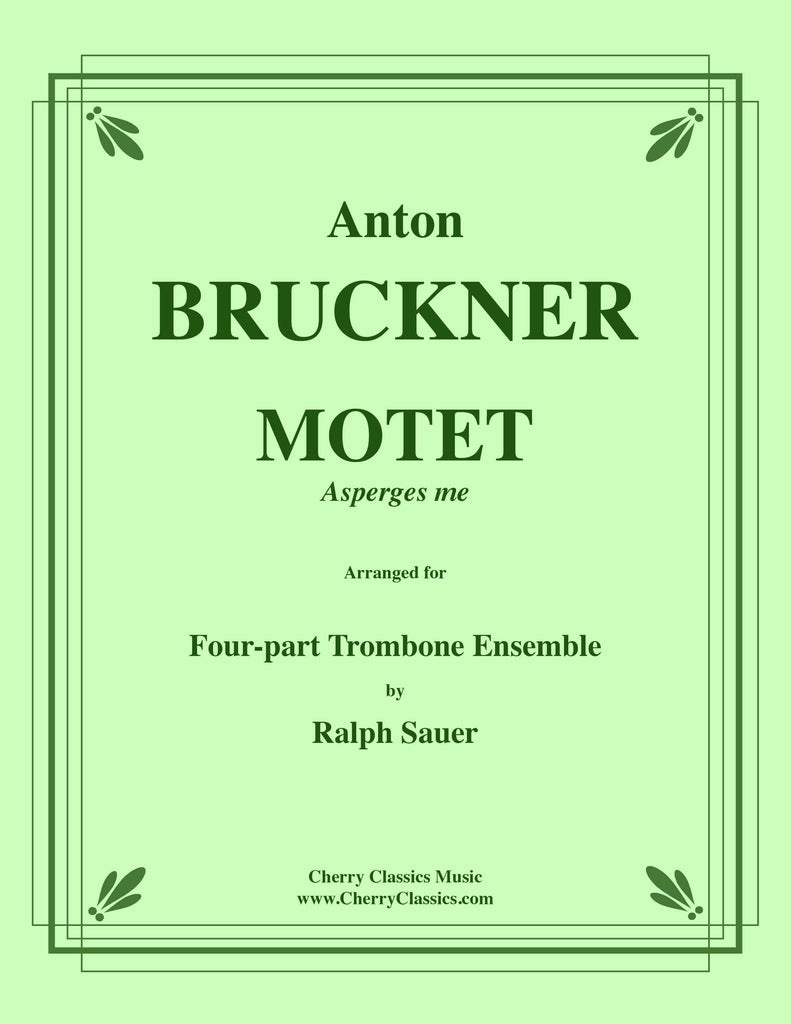 Bruckner - Motet - Asperges Me for 4-part Trombone Ensemble - Cherry Classics Music