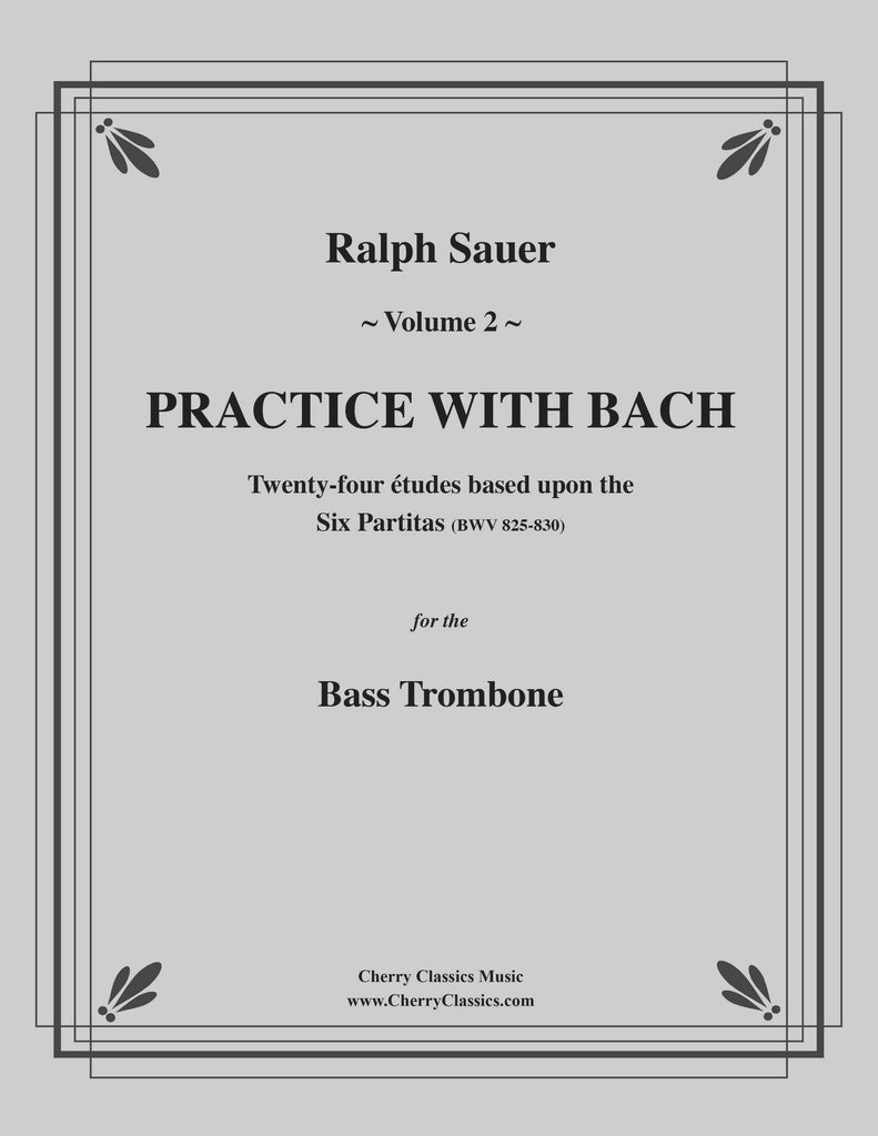 Sauer - Practice With Bach for the Bass Trombone, Volume II - Cherry Classics Music