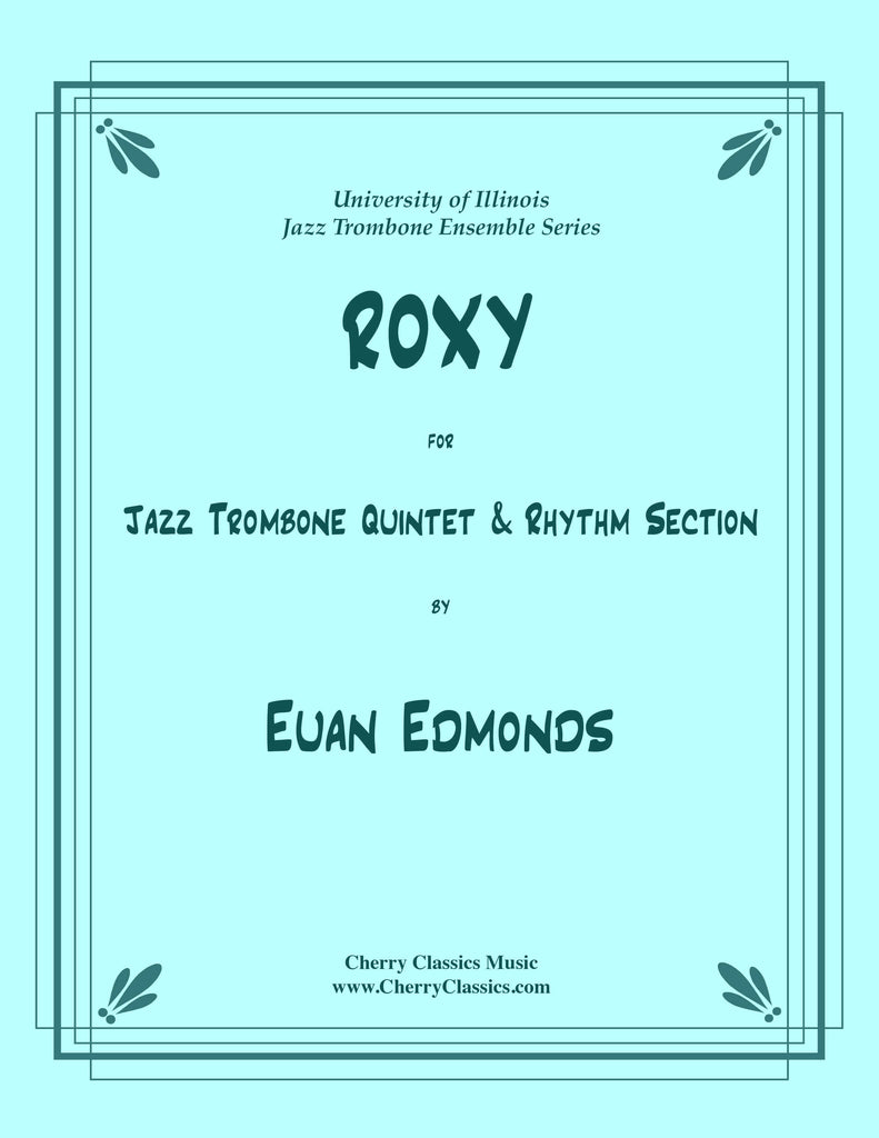Edmonds - ROXY for Jazz Trombone Quintet and Rhythm Section - Cherry Classics Music