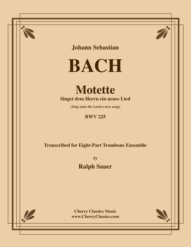 Bach - Motet Singet dem Herrn ein neues Lied (Sing unto the Lord a new song) BWV 225 for 8-part Trombone Ensemble - Cherry Classics Music