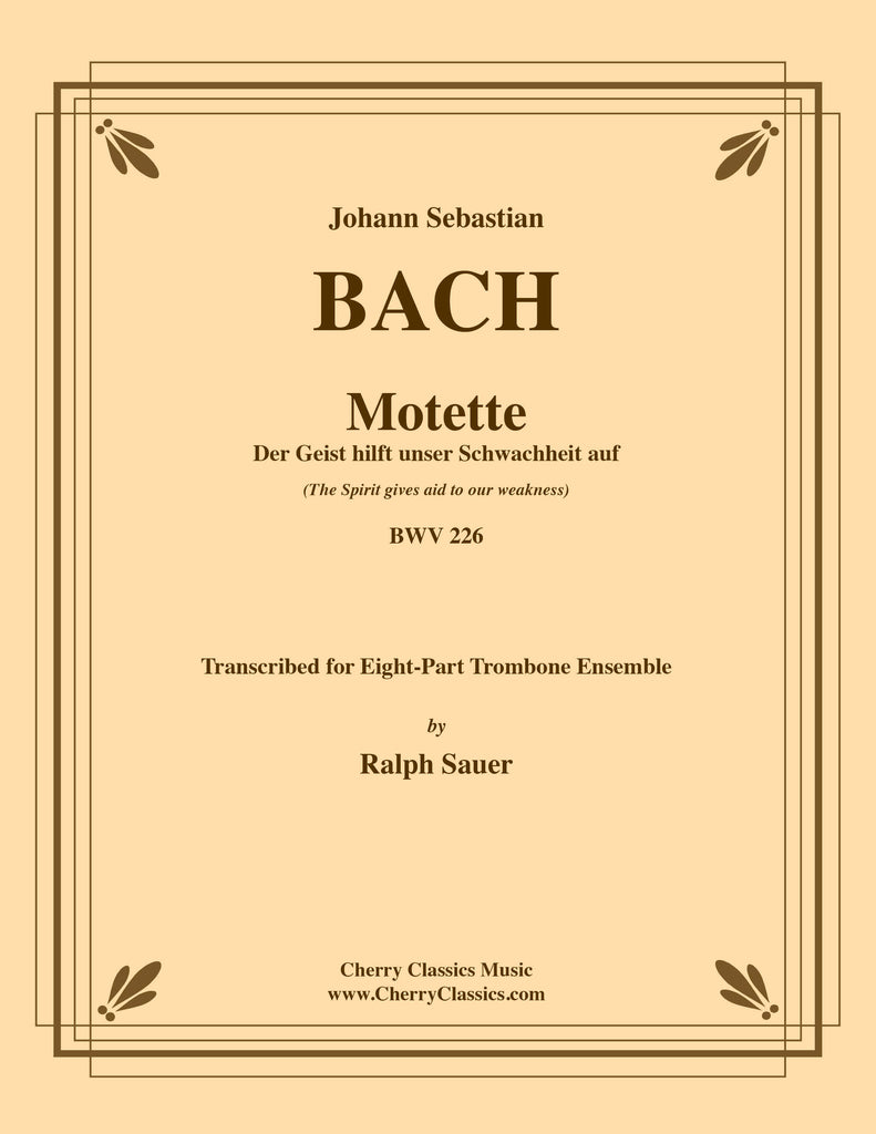 Bach - Motet Der Geist hilft unser Schwachheit auf (The Spirit gives aid to our weakness) BWV 226 for 8-part Trombone Ensemble - Cherry Classics Music