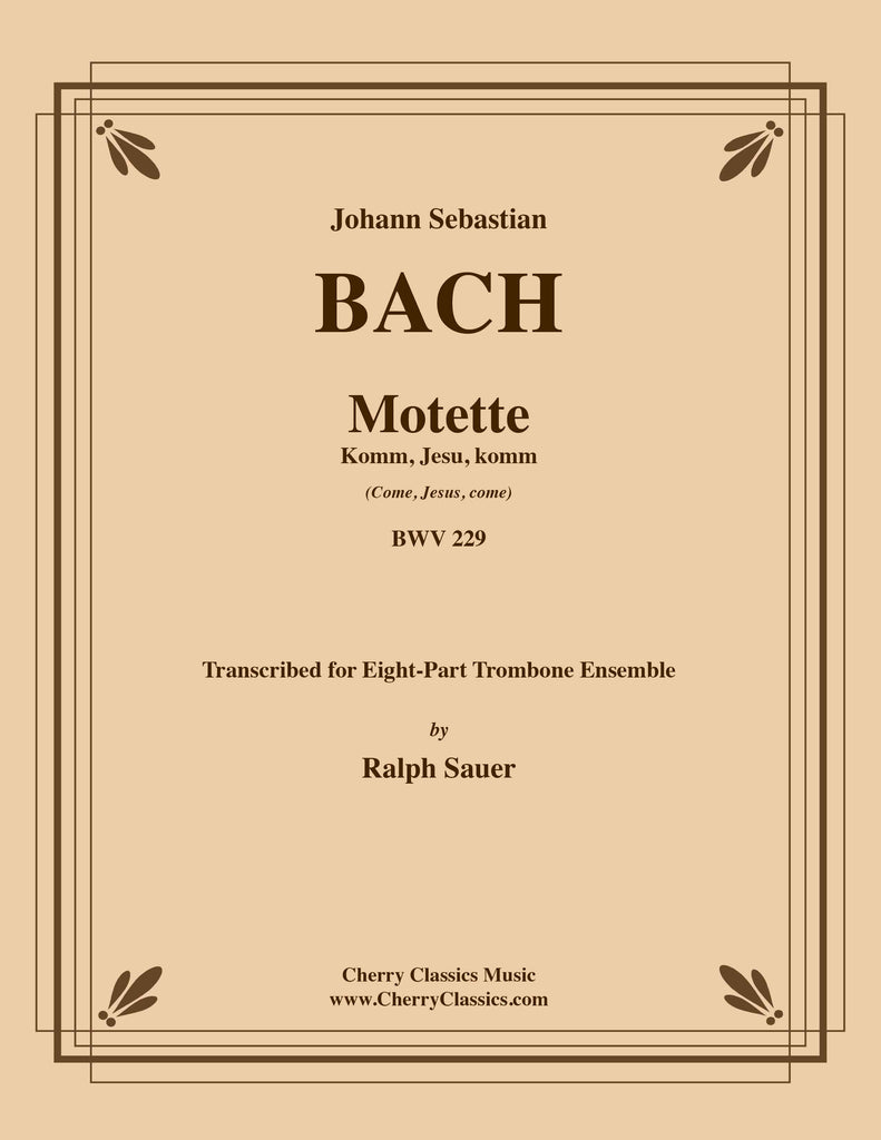 Bach - Motet Komm, Jesu, komm (Come, Jesus, come) BWV 229 for 8-part Trombone Ensemble - Cherry Classics Music