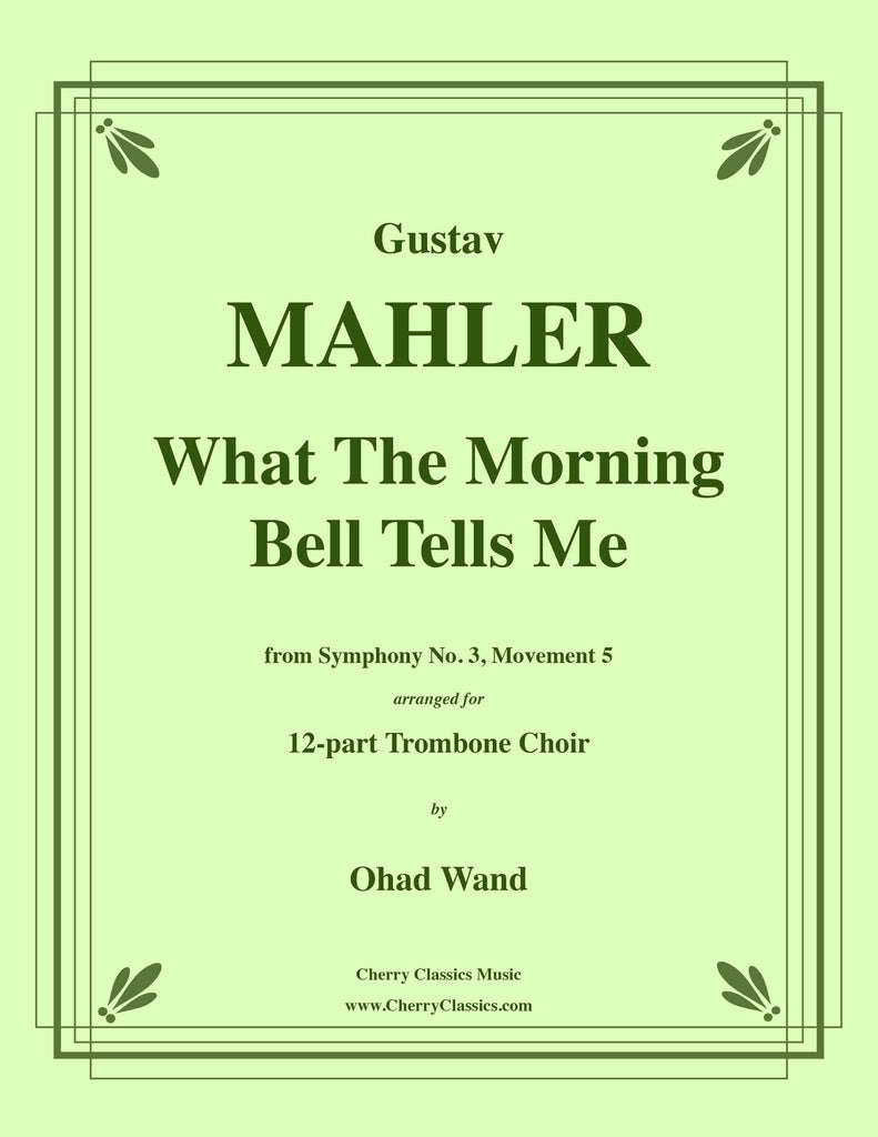 Mahler - What The Morning Bell Tells Me from Symphony No. 3 for 12-part Trombone Choir - Cherry Classics Music
