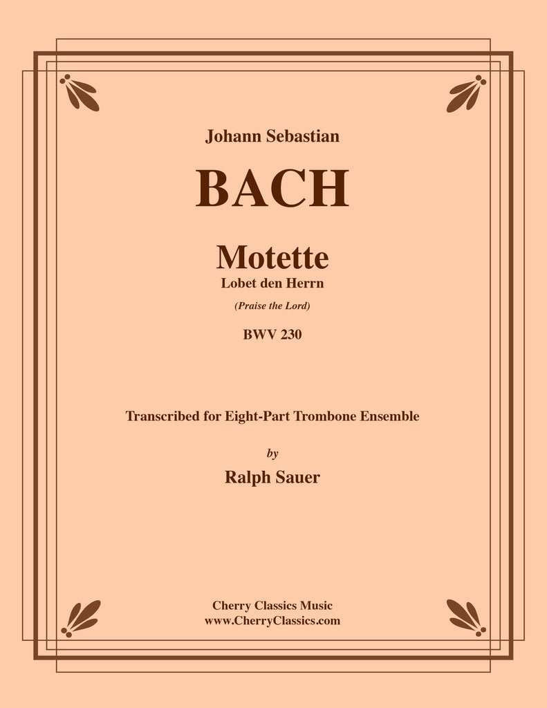 Bach - Motet Lobet den Herrn (Praise the Lord) BWV 230 for 8-part Trombone Ensemble - Cherry Classics Music
