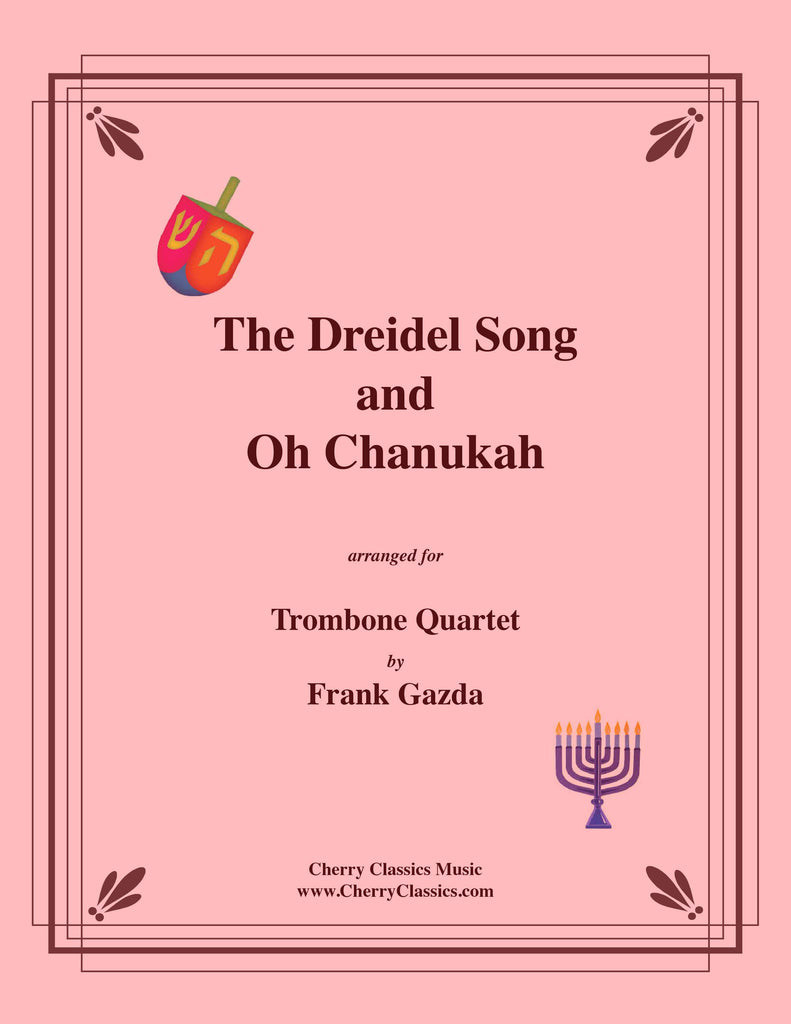 Traditional - The Dreidel Song and Oh Chanukah for Trombone Quartet - Cherry Classics Music
