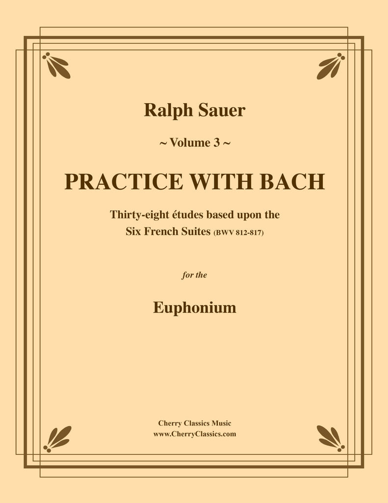 Sauer - Practice With Bach for the Euphonium, Volume III - Cherry Classics Music