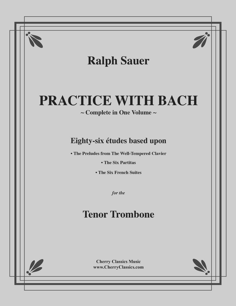 Sauer - Practice With Bach for the Tenor Trombone, Volumes 1, 2 and 3 complete - Cherry Classics Music