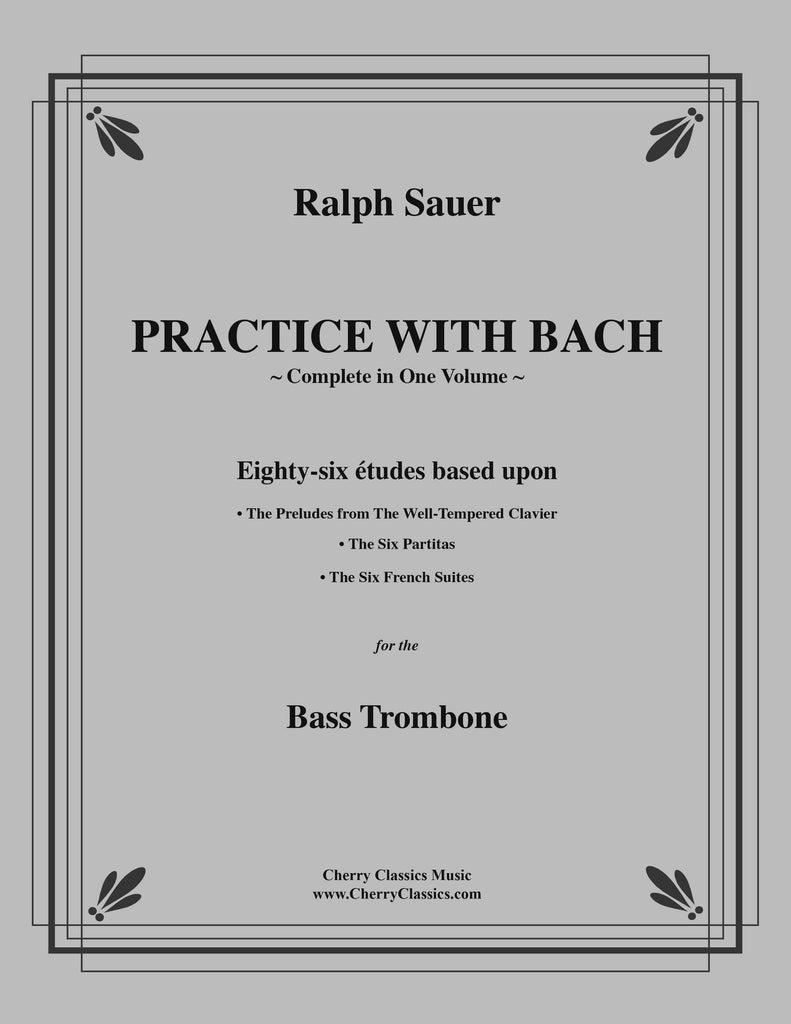Sauer - Practice With Bach for the Bass Trombone, Volumes 1, 2, and 3 complete - Cherry Classics Music