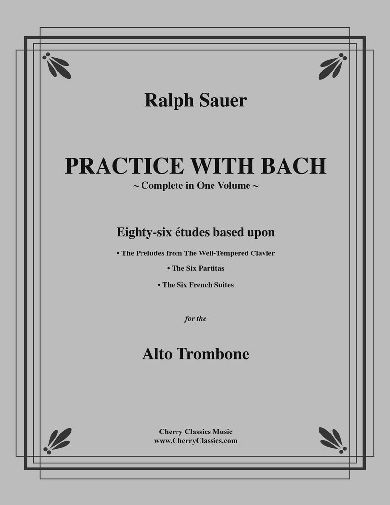 Sauer - Practice With Bach for the Alto Trombone, Volumes 1, 2, and 3 complete - Cherry Classics Music