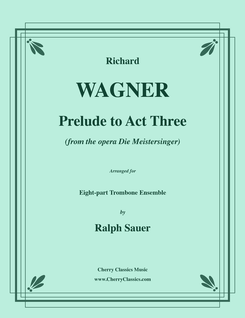 Wagner - Prelude to Act Three from Die Meistersinger for 8-part Trombone Ensemble - Cherry Classics Music