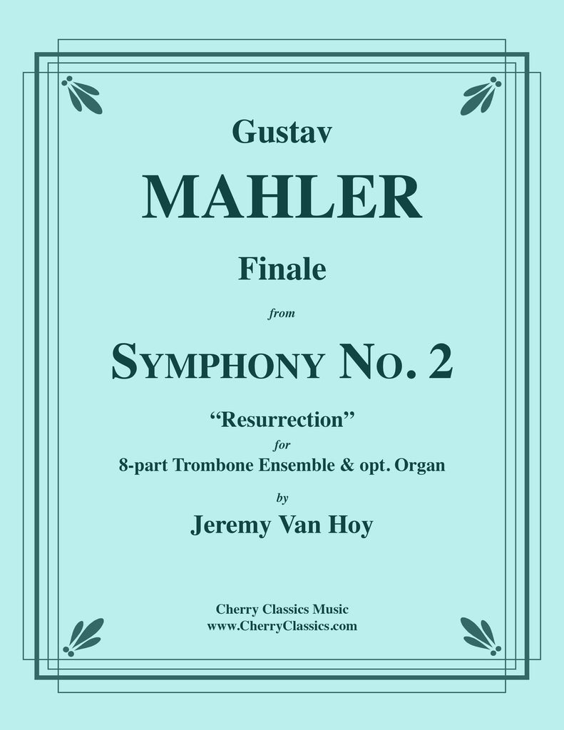 Mahler - Finale from Symphony No. 2 for 8-part Trombone Ensemble & opt. Organ - Cherry Classics Music