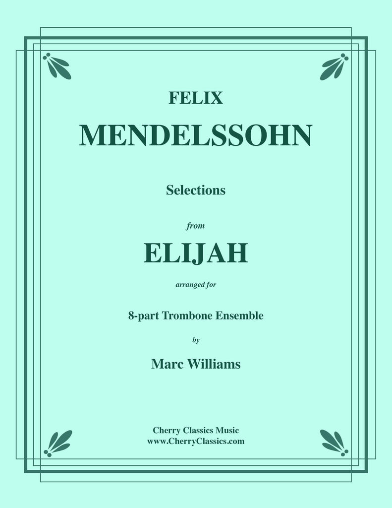 Mendelssohn - Selections from Elijah for 8-part Trombone Ensemble & opt. Organ - Cherry Classics Music